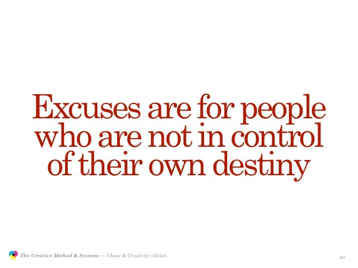 Excuses are for people                    who are not in control                     of their own destiny                 ...