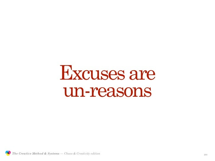 Excuses are                                              un-reasons                 The Creative Method & Systems — Chaos ...