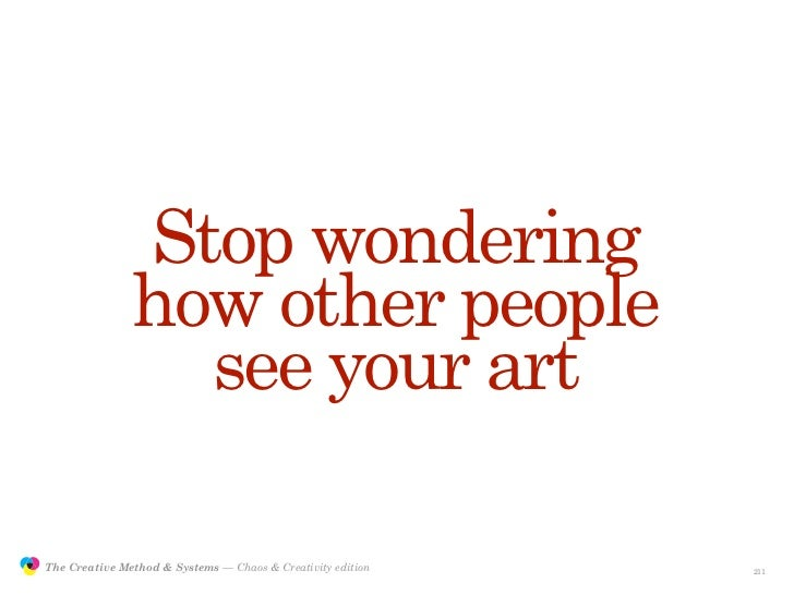 Stop wondering                               how other people                                 see your art                ...