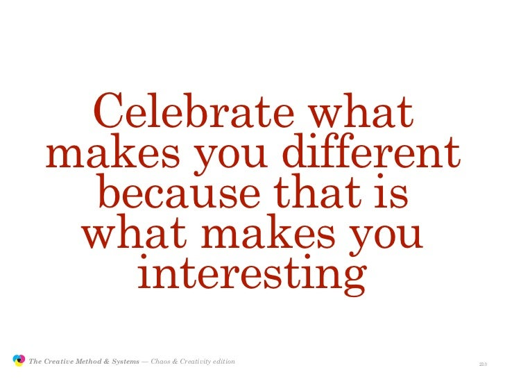 Celebrate what                    makes you different                     because that is                     what makes y...