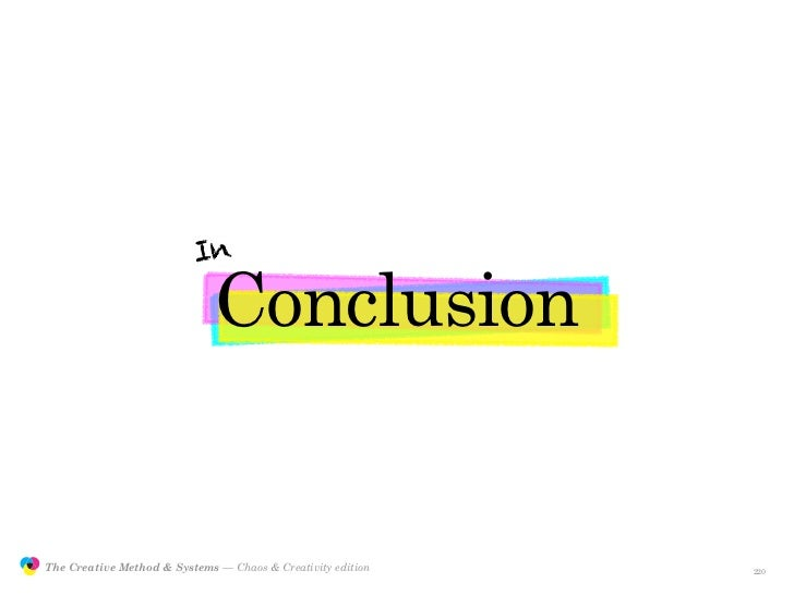 In                                               Conclusion                  The Creative Method & Systems — Chaos & Creat...