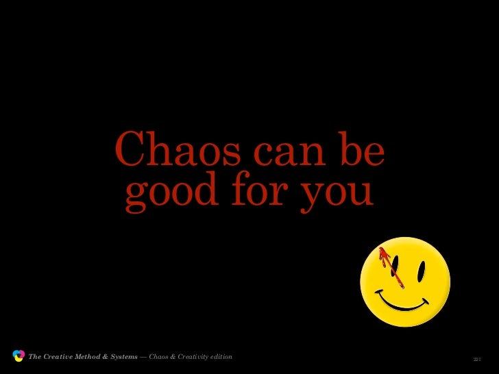 Chaos can be                                        good for you                  The Creative Method & Systems — Chaos & ...