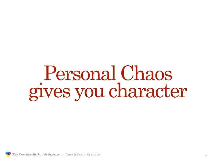 Personal Chaos                          gives you character                 The Creative Method & Systems — Chaos & Creati...