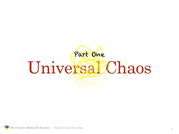 Part One                              Universal Chaos                  The Creative Method & Systems — Chaos & Creativity ...