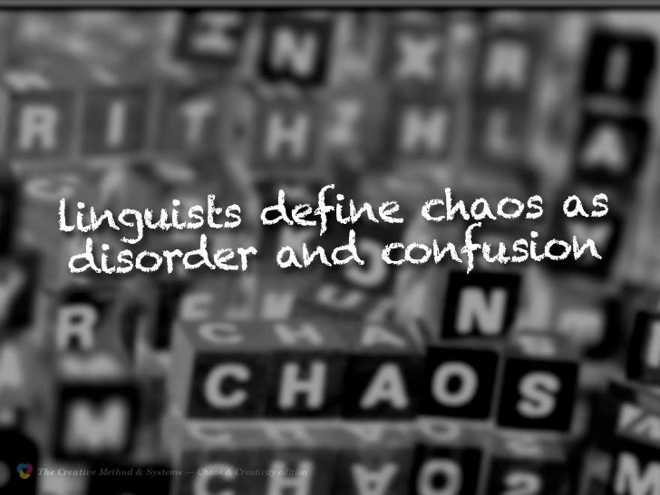linguists define chaos as                     disorder and confusion                    The Creative Method & Systems — Ch...