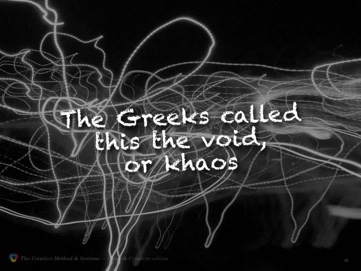 The G  reeks calle d                                 th is the vo i d,                                    or khaos        ...