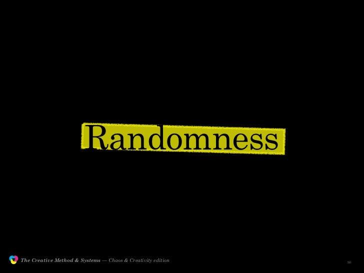 Randomness                  The Creative Method & Systems — Chaos & Creativity edition   the Creative Method  and systems ...