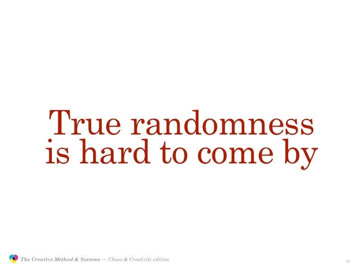 True randomness                         is hard to come by                 The Creative Method & Systems — Chaos & Creativ...