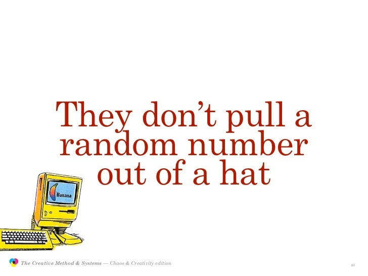 They don't pull a                             random number                               out of a hat                 The...