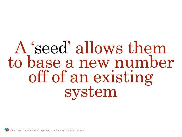 A 'seed' allows them                to base a new number                   off of an existing                         syst...