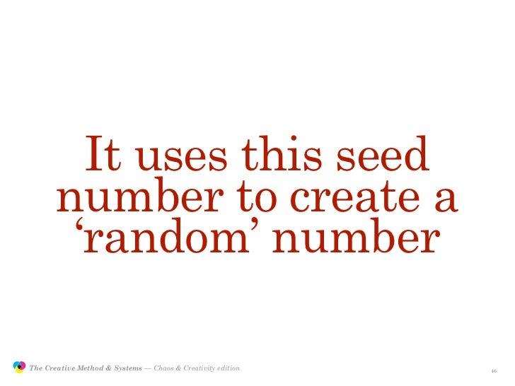 It uses this seed                       number to create a                        'random' number                 The Crea...