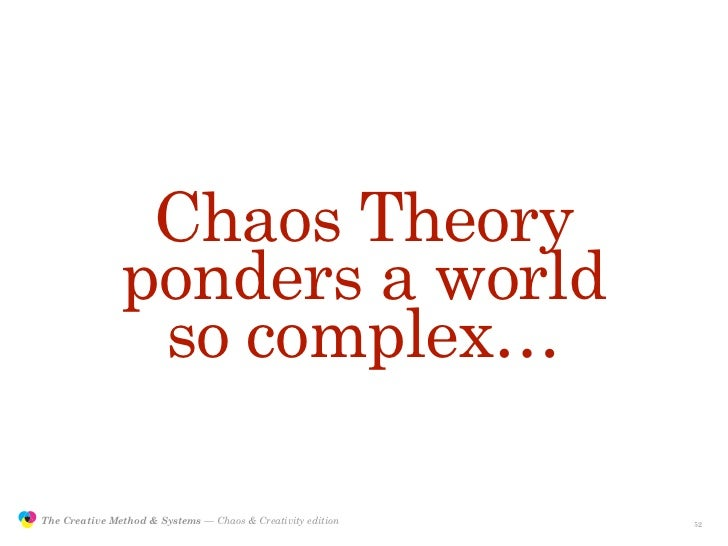 Chaos Theory                               ponders a world                                so complex…                 The ...