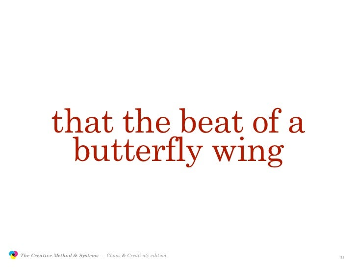 that the beat of a                             butterfly wing                 The Creative Method & Systems — Chaos & Crea...