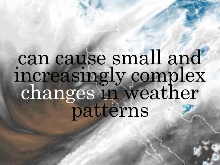 can cause small and                 increasingly complex                  changes in weather                        patter...