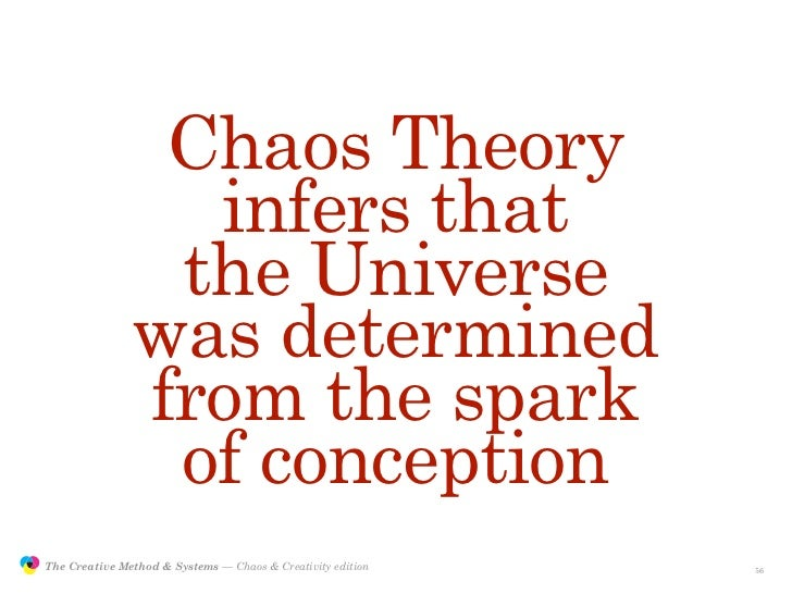 Chaos Theory                                 infers that                                the Universe                      ...