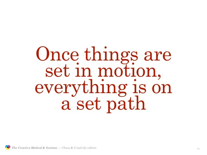Once things are                                set in motion,                               everything is on              ...