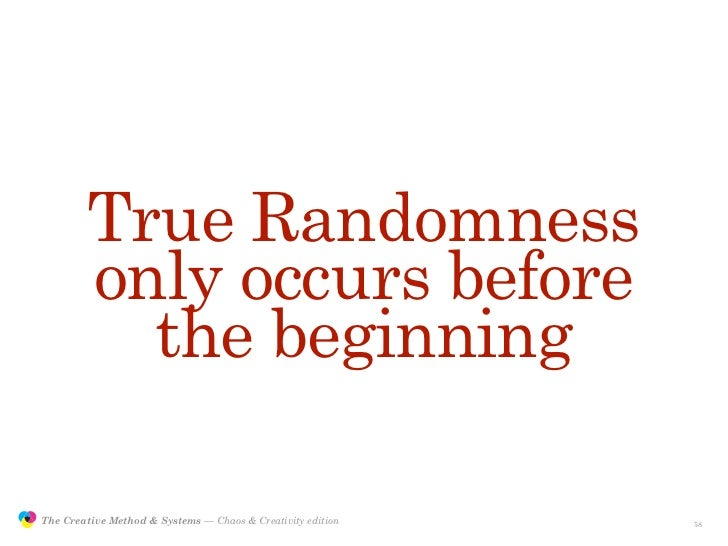 True Randomness                         only occurs before                           the beginning                 The Cre...