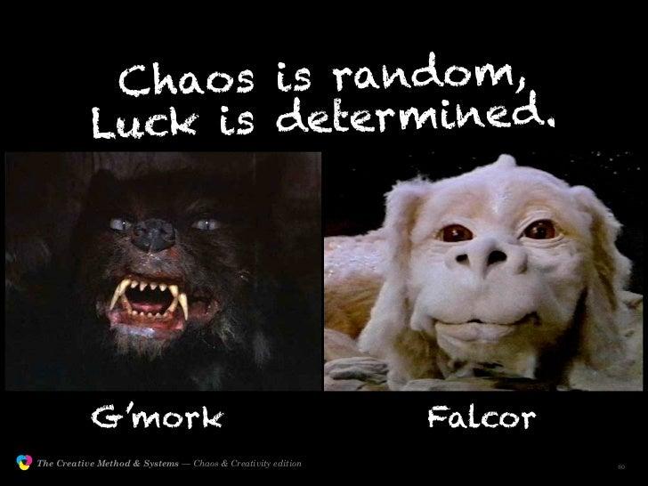 Chaos is rando m,                           Luck i s deter mine d.                               G'mork                   ...