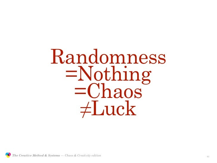 Randomness                                         =Nothing                                          =Chaos               ...