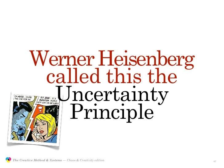 Werner Heisenberg                           called this the                            Uncertainty                        ...