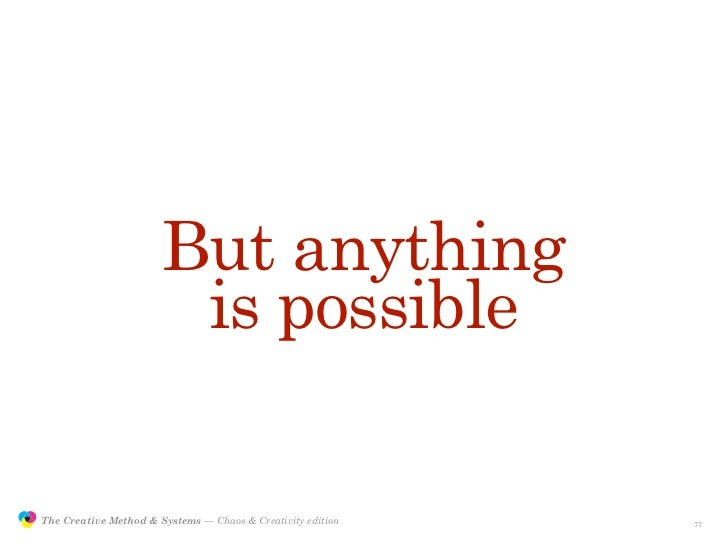 But anything                                        is possible                 The Creative Method & Systems — Chaos & Cr...