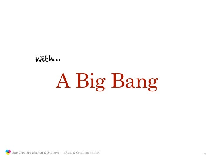 With…                                               A Big Bang                  The Creative Method & Systems — Chaos & Cr...