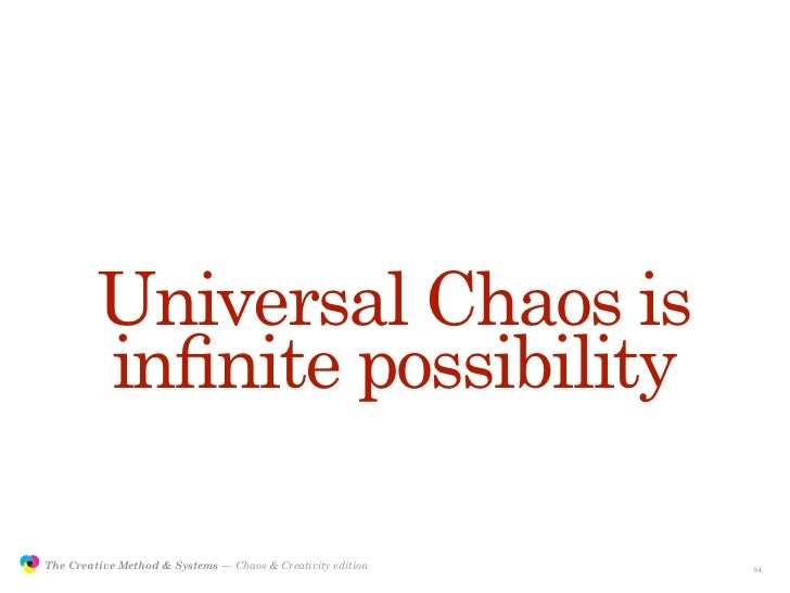 Universal Chaos is                         infinite possibility                 The Creative Method & Systems — Chaos & Cre...