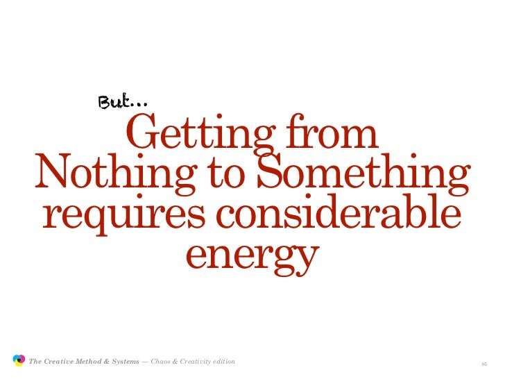 But…                      Getting from                 Nothing to Something                 requires considerable         ...
