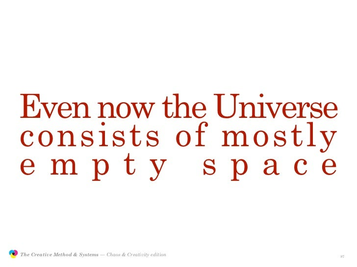 Even now the Universe                consists of mostly                empty space                 The Creative Method & S...