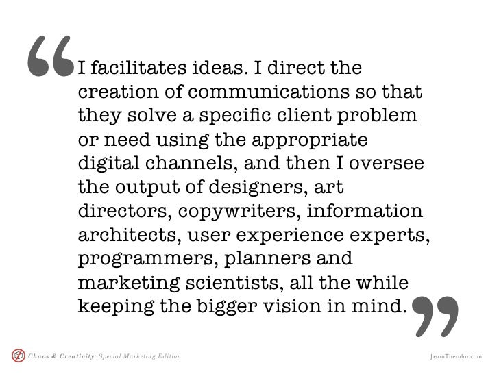 """""""             I facilitates ideas. I direct the               creation of communications so that               they solve ..."""