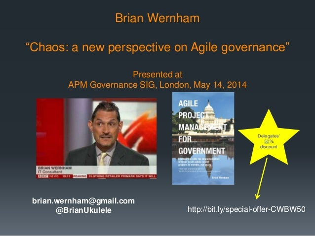 "Brian Wernham ""Chaos: a new perspective on Agile governance"" Presented at APM Governance SIG, London, May 14, 2014 Delegat..."