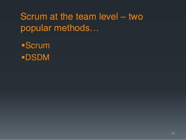 Scrum at the team level – two popular methods… Scrum DSDM 13