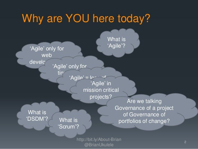 Why are YOU here today? http://bit.ly/About-Brian @BrianUkulele What is 'Agile'? 'Agile' only for web development? 'Agile'...