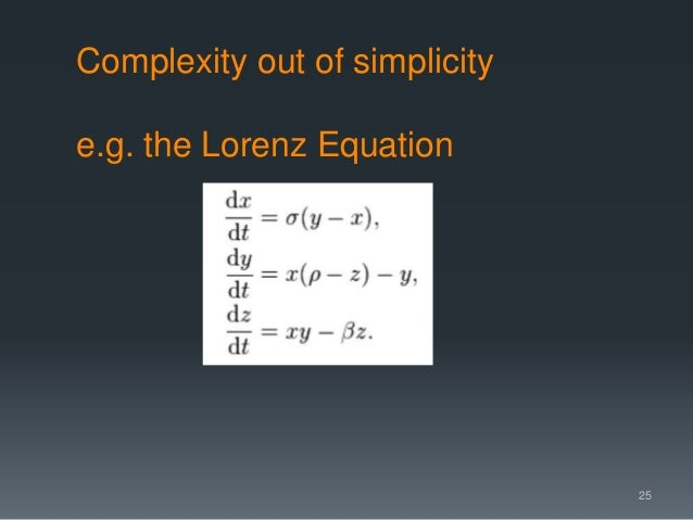 Complexity out of simplicity e.g. the Lorenz Equation 25