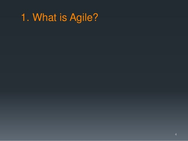 1. What is Agile? 4