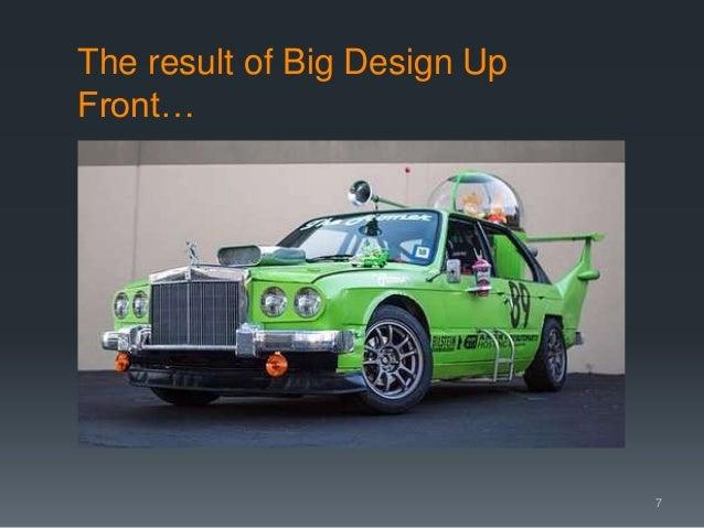 The result of Big Design Up Front… 7