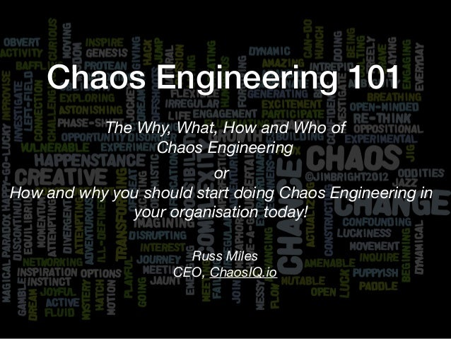 Chaos Engineering 101 The Why, What, How and Who of 