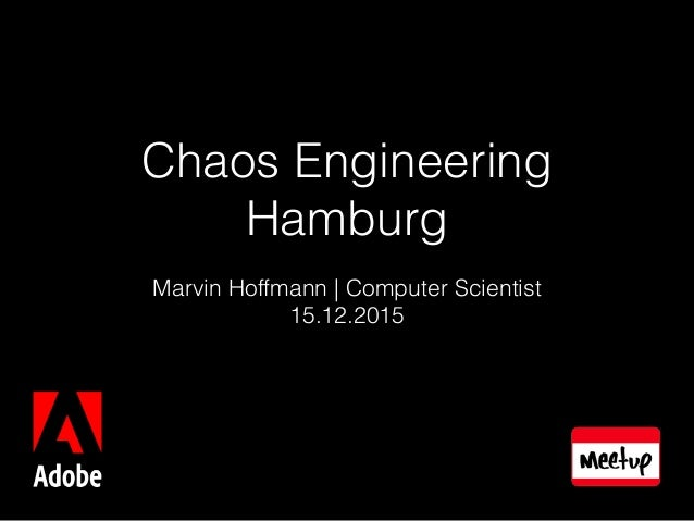 Chaos Engineering Hamburg Marvin Hoffmann | Computer Scientist 15.12.2015