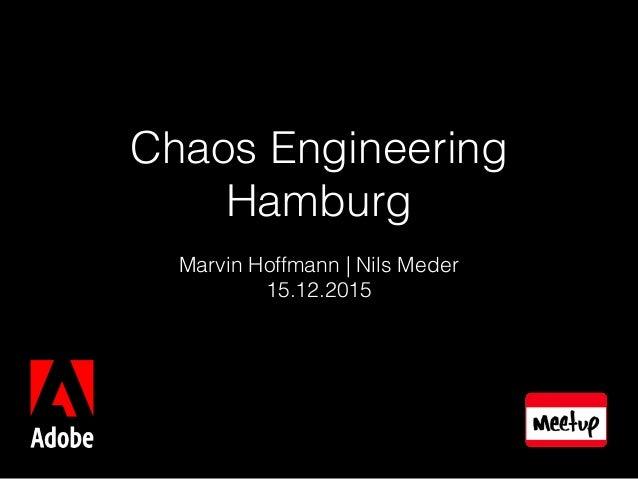 Chaos Engineering Hamburg Marvin Hoffmann | Nils Meder 15.12.2015