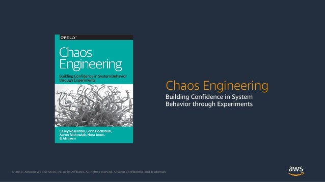 © 2018, Amazon Web Services, Inc. or its Affiliates. All rights reserved. Amazon Confidential and Trademark Chaos Engineer...
