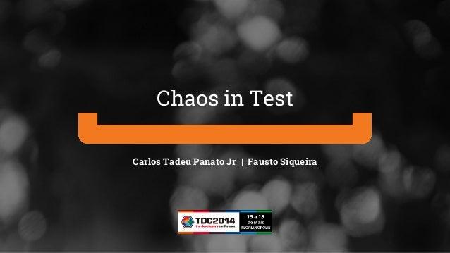 Carlos Tadeu Panato Jr | Fausto Siqueira Chaos in Test