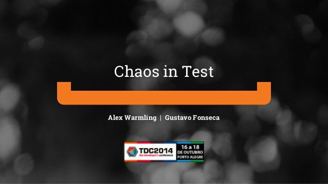 Chaos in Test  Alex Warmling | Gustavo Fonseca