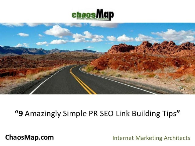 "ChaosMap.com Internet Marketing Architects ""9 Amazingly Simple PR SEO Link Building Tips"""