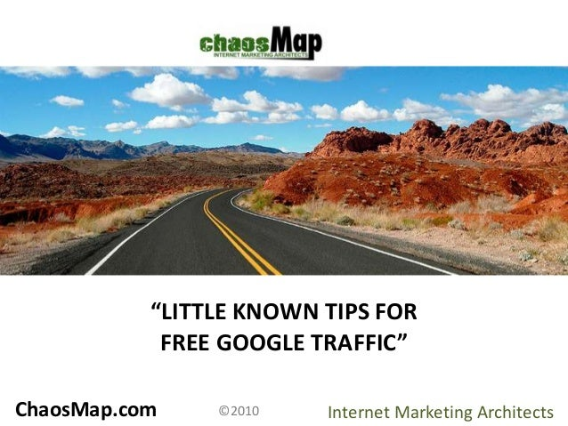 """ChaosMap.com Internet Marketing Architects©2010 """"LITTLE KNOWN TIPS FOR FREE GOOGLE TRAFFIC"""""""