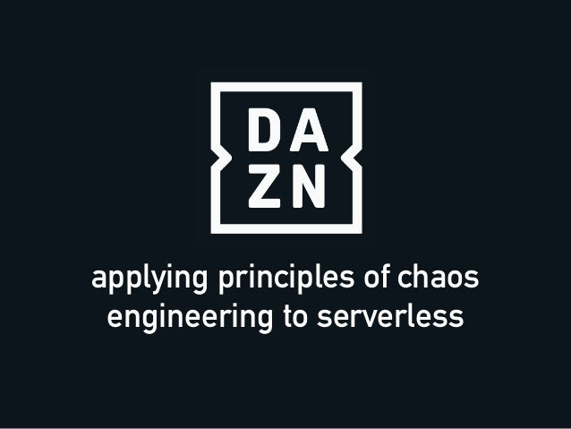 applying principles of chaos engineering to serverless