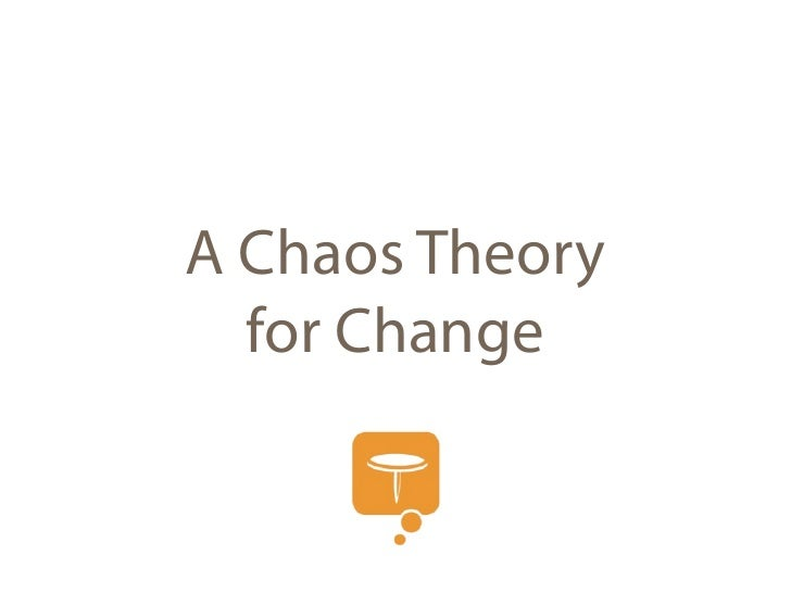 A Chaos Theory   for Change