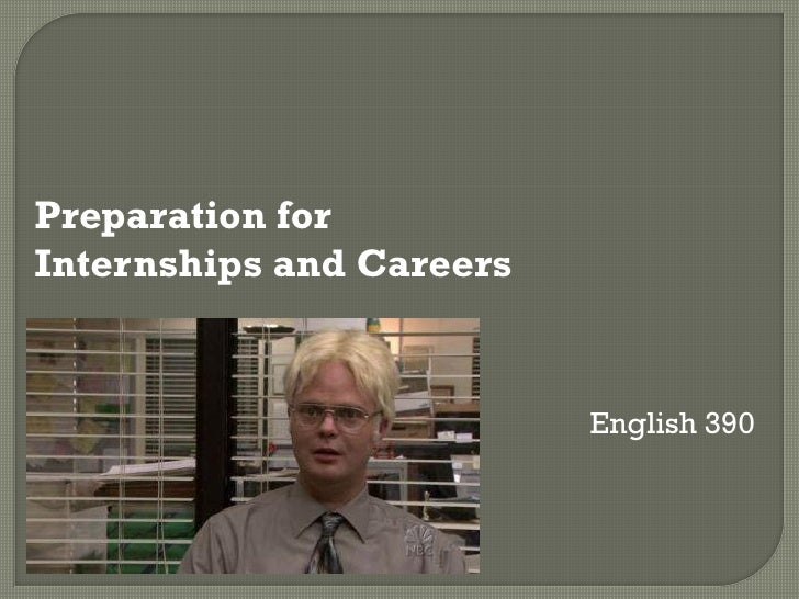 Preparation forInternships and Careers                          English 390