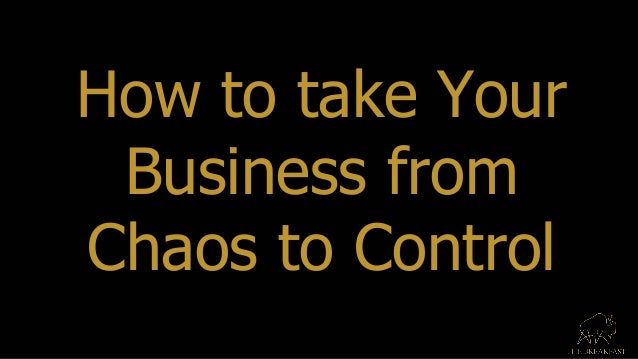 How to take Your Business from Chaos to Control