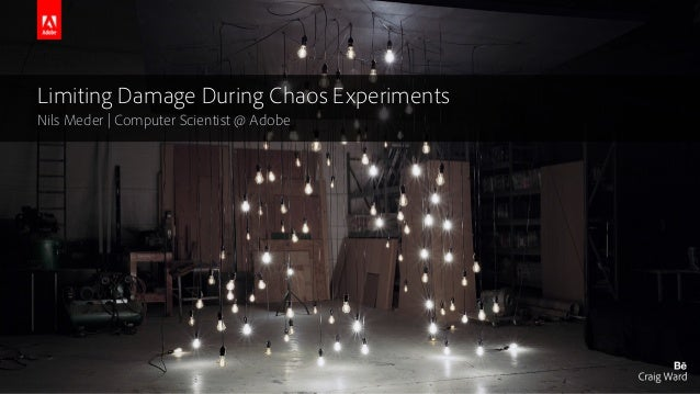 Limiting Damage During Chaos Experiments Nils Meder | Computer Scientist @ Adobe