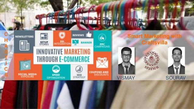 VISMAY SOURAV Smart Marketing with Craftsvilla C H A O T I C S
